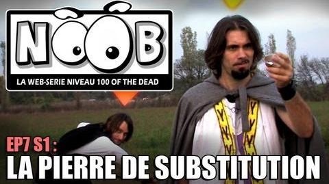 NOOB S01 ep07 LA PIERRE DE SUBSTITUTION