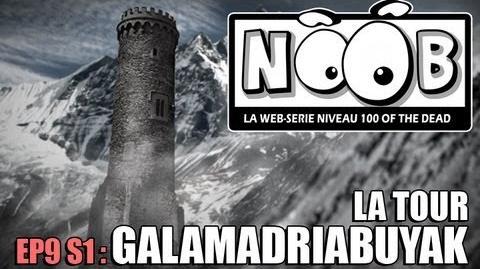 NOOB S01 ep09 LA TOUR GALAMADRIABUYAK
