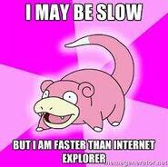 Lol internet exploreer slowpoke