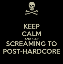 Keep-calm-and-keep-screaming-to-post-hardcore