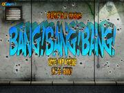 217 Bang! Bang! Bang!