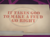 It Takes Goo to Make a Feud Go Right
