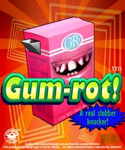 Gum-rot!