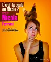 Spectacle Nicole Ferroni-L'oeuf, la poule ou Nicole