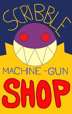 ScribbleMachineGunShop