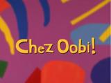 Chez Oobi!