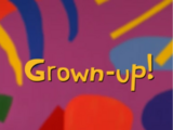 Grown-Up!