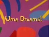 Uma Dreams!