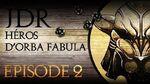HÉROS D'ORBA FABULA - Episode 2 Troubles organiques et démon ancestral