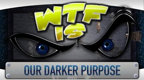 ► WTF Is... - Our Darker Purpose ?
