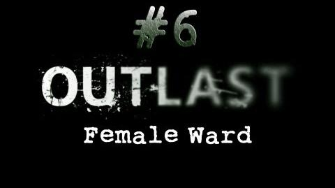 Outlast CH. 6 Female Ward - Gameplay Walkthrough HD No Commentary