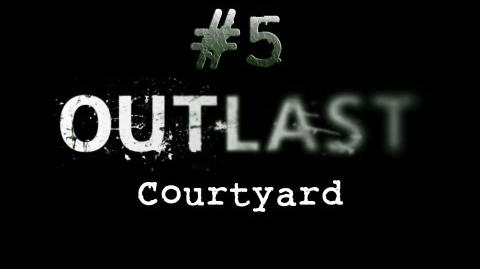 Outlast CH. 5 Courtyard - Gameplay Walkthrough HD No Commentary