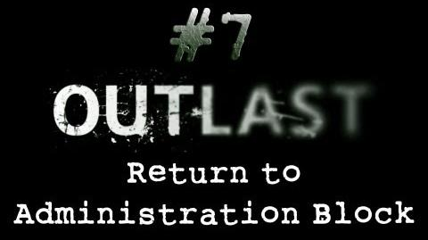 Outlast CH. 7 Return to Administration Block - Gameplay Walkthrough HD No Commentary