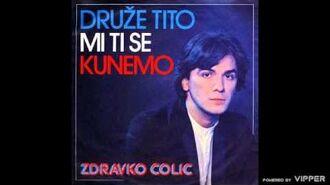 Zdravko Colic - Druze Tito mi ti se kunemo - (Audio 1980)