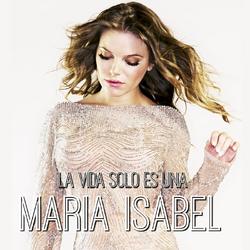 Maria-Isabel-La-vida-solo-es-una