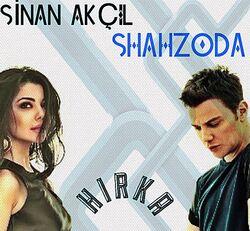 Shahzoda feat. Sinan Akçil Hirka