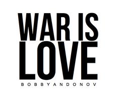 Bobby Andonov War is love