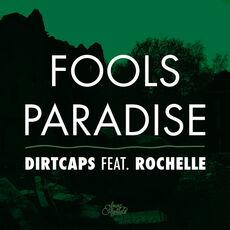 Dirtcaps feat. Rochelle Fools Paradise