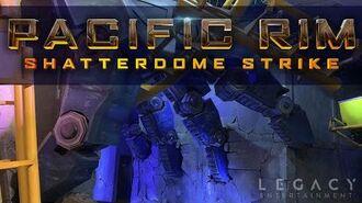 PACIFIC RIM SHATTERDOME STRIKE (POV)
