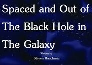 Spaced and Out of The Black Hole in The Galaxy Title Card