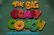 The Big Comfy Couch (TheBluesRockz Style)