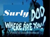Surly Doo, Where Are You!