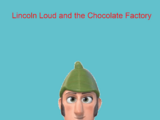 Lincoln Loud and the Chocolate Factory