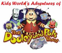 Kids World's Adventures of The Dooley & Pals Show