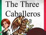 The Three Caballeros (LUIS ALBERTO VIDEOS GALVAN PONCE Style)