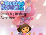 Blue's Room: Dora's Big Birthday Adventure