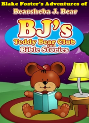 Blake Foster's Adventures of BJ's Teddy Bear Club & Bible Stories