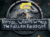 Royal Woods World: The Fallen Kingdom (Daniel Pineda's Style)