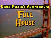 Blake Foster's Adventures of Full House