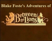 Blake Foster's Adventures of Between of Lions