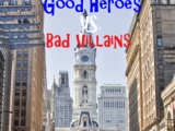Good Heroes VS. Bad Villains