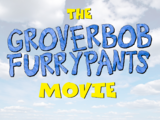 The GroverBob Furrypants Movie