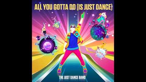All You Gotta Do (Is Just Dance)