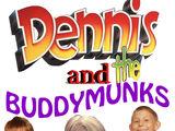 Dennis and the Buddymunks