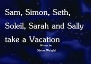 Sam, Simon, Seth, Soleil, Sarah and Sally take a Vacation Title Card