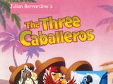 The Three Caballeros (Julian Bernardino Style)