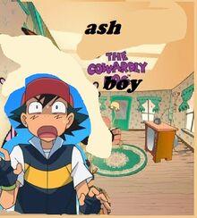 Ash the cowardly boy