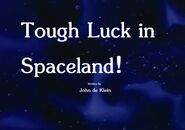 Tough Luck in Spaceland! Title Card