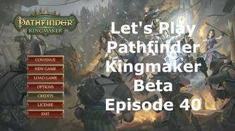 Let's Play Pathfinder Kingmaker Beta Episode 40
