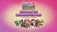 Ultimate Rescue- Pups Save the Mountain Climbers