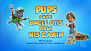 Pups Save Uncle Otis from His Cabin (Temp HQ)