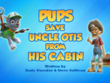 Pups Save Uncle Otis from His Cabin