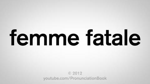 How to Pronounce Femme Fatale