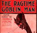 Ragtime Goblin Man