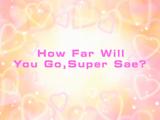 How Far Will You Go, Super Sae?