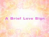 A Brief Love Sign